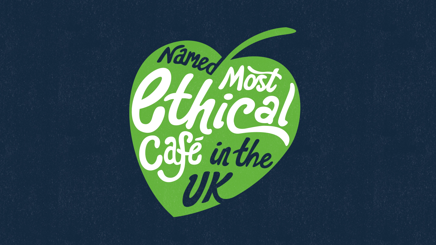 We're the most ethical cafe in Britain.
